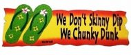 We Don't Skinny Dip We Chunky Dunk Wood Sign 15""